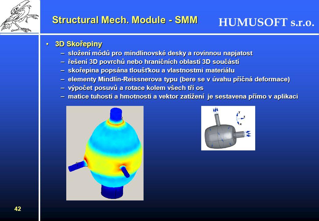 HUMUSOFT s.r.o. 41 Structural Mech. Module - SMM 3D Eulerovy nosníky3D Eulerovy nosníky –modelování 3D konstrukcí –výpočet posuvu a natočení ve všech