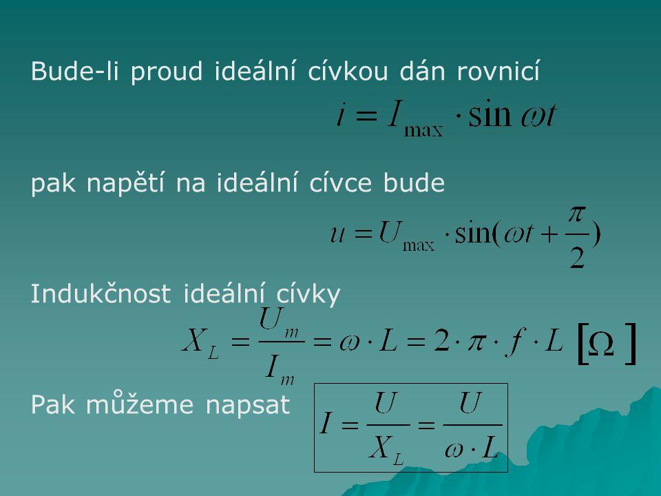 Bude-li proud ideální cívkou dán rovnicí pak napětí na ideální cívce bude Indukčnost ideální cívky Pak můžeme napsat