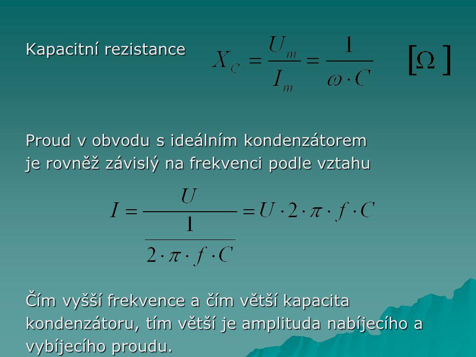 Kapacitní rezistance Proud v obvodu s ideálním kondenzátorem je rovněž závislý na frekvenci podle vztahu Čím vyšší frekvence a čím větší kapacita kondenzátoru, tím větší je amplituda nabíjecího a vybíjecího proudu.