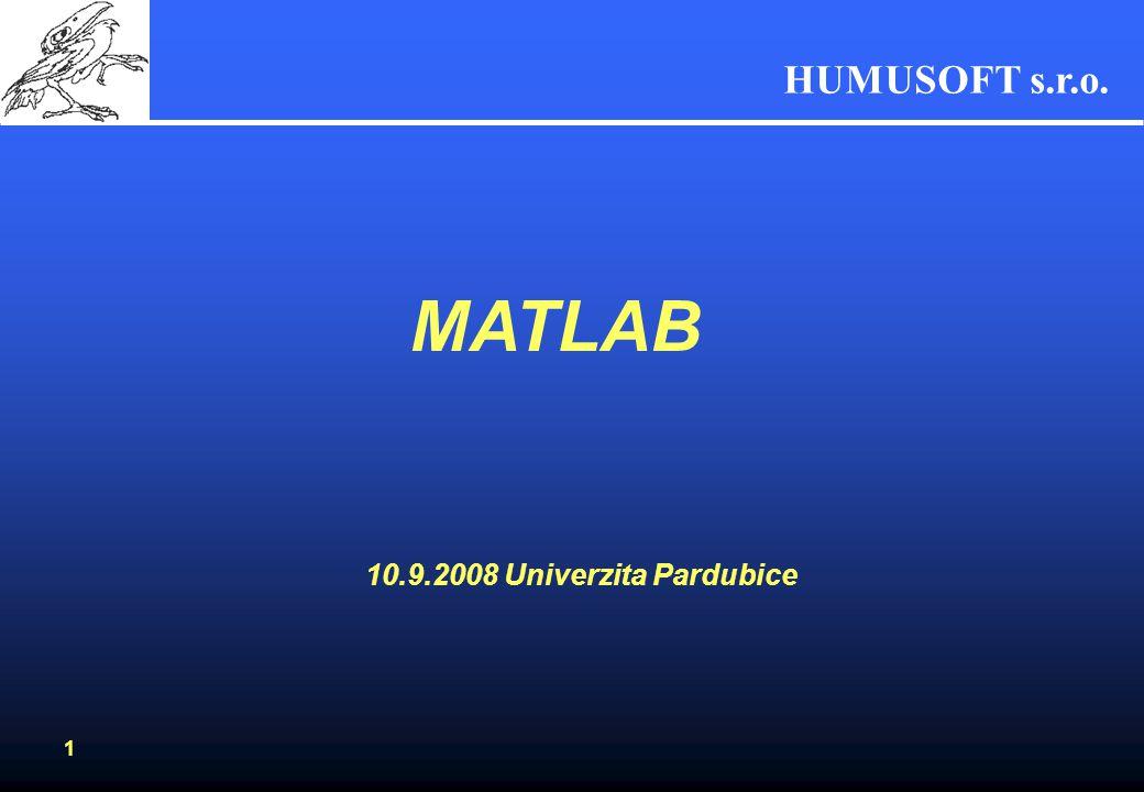 HUMUSOFT s.r.o. 1 MATLAB 10.9.2008 Univerzita Pardubice