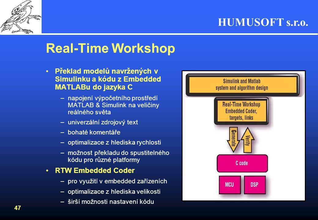 HUMUSOFT s.r.o. 46 Real-Time Toolbox Propojení Simulinku s okolním světem v reálném čase –založen na výkonném jádře reálného času –knihovna bloků umož