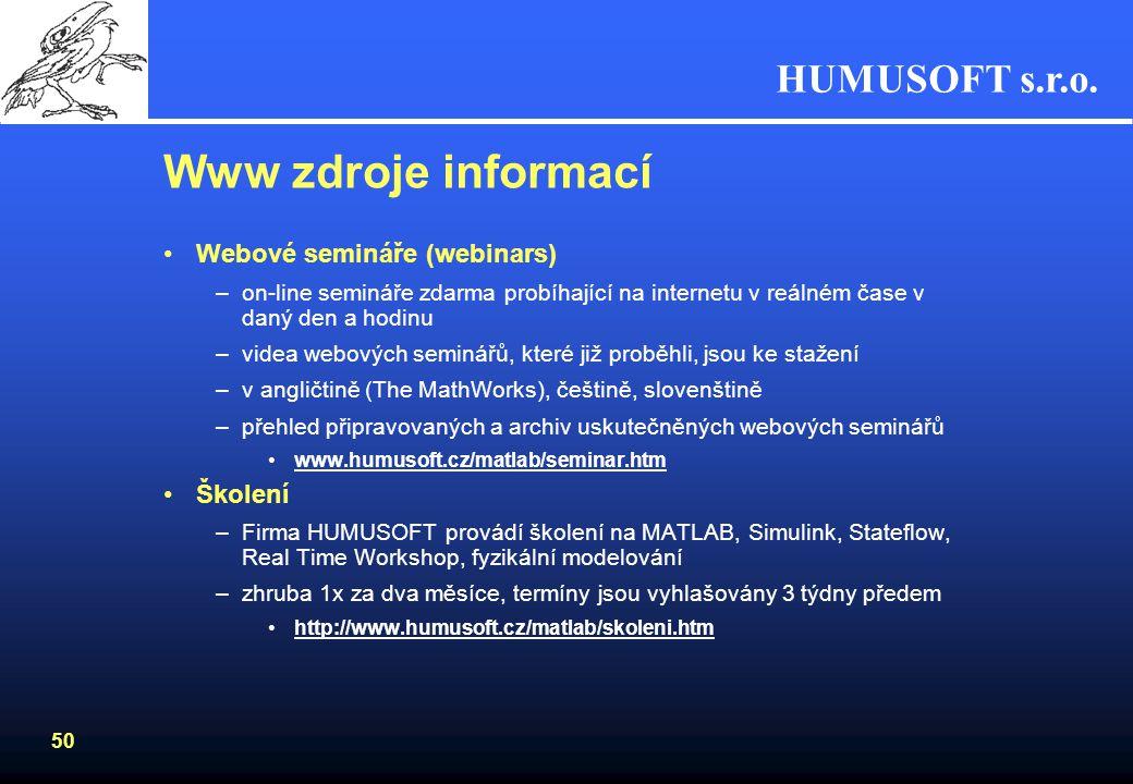 HUMUSOFT s.r.o. 49 Www zdroje informací Internetové stránky –www.humusoft.cz domovská stránka firmy Humusoft s.r.o. –www.mathworks.com domovská stránk