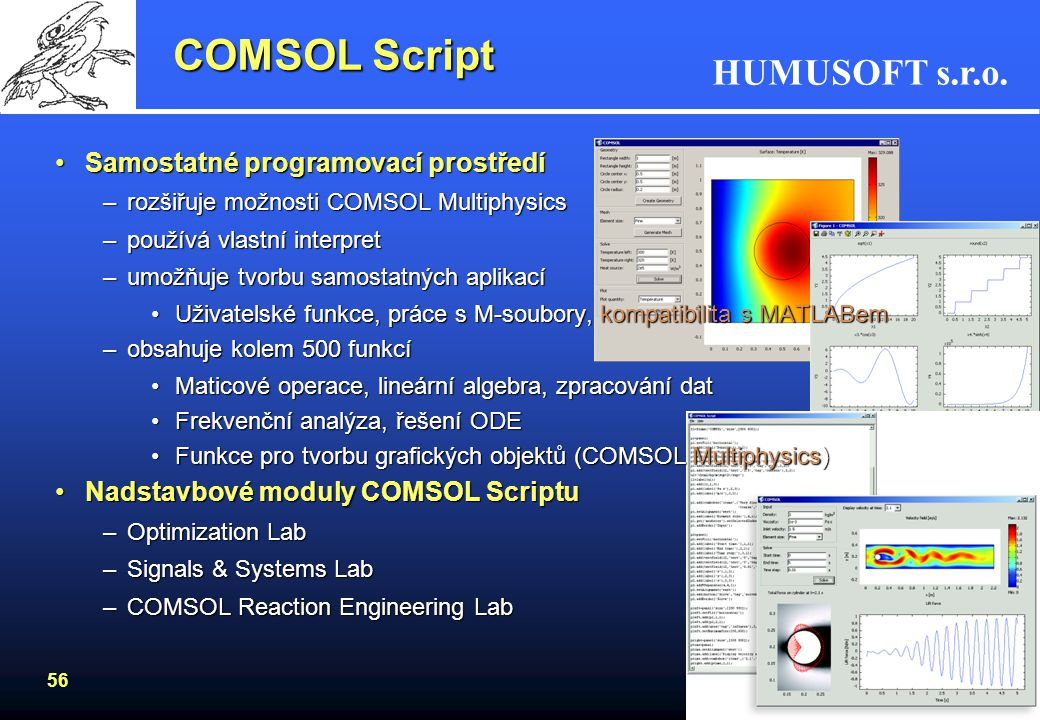 HUMUSOFT s.r.o. 55 COMSOL Multiphysics Chemical Engineering Module Structural Mechanics Module RF Module AC/DC Module Acoustics Module MEMS Module Ear