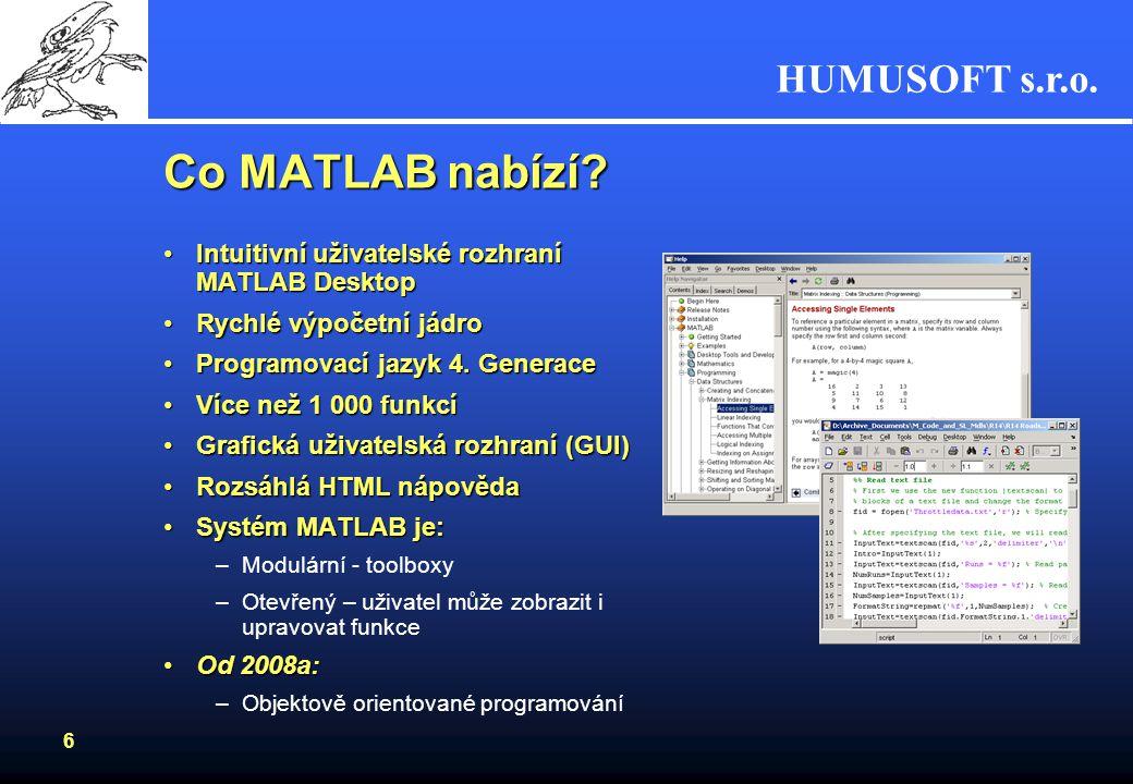 HUMUSOFT s.r.o. 5 Co je MATLAB Integrované prostředí pro vědeckotechnické výpočtyIntegrované prostředí pro vědeckotechnické výpočty Mocné grafické a v