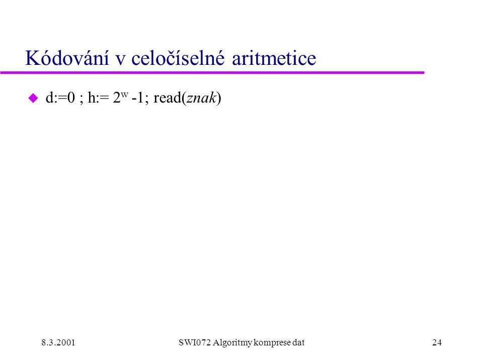 8.3.2001SWI072 Algoritmy komprese dat24 Kódování v celočíselné aritmetice u d:=0 ; h:= 2 w -1; read(znak)