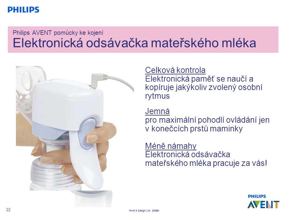 Point 6 Design Ltd. 2008#1 22 Philips AVENT pomůcky ke kojení Elektronická odsávačka mateřského mléka Celková kontrola Elektronická paměť se naučí a k