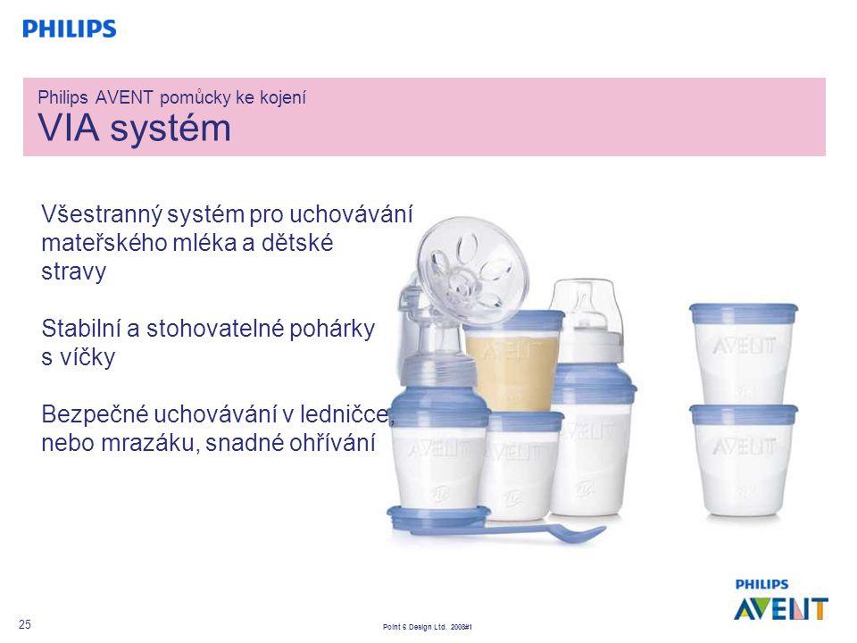 Point 6 Design Ltd. 2008#1 25 Philips AVENT pomůcky ke kojení VIA systém Všestranný systém pro uchovávání mateřského mléka a dětské stravy Stabilní a
