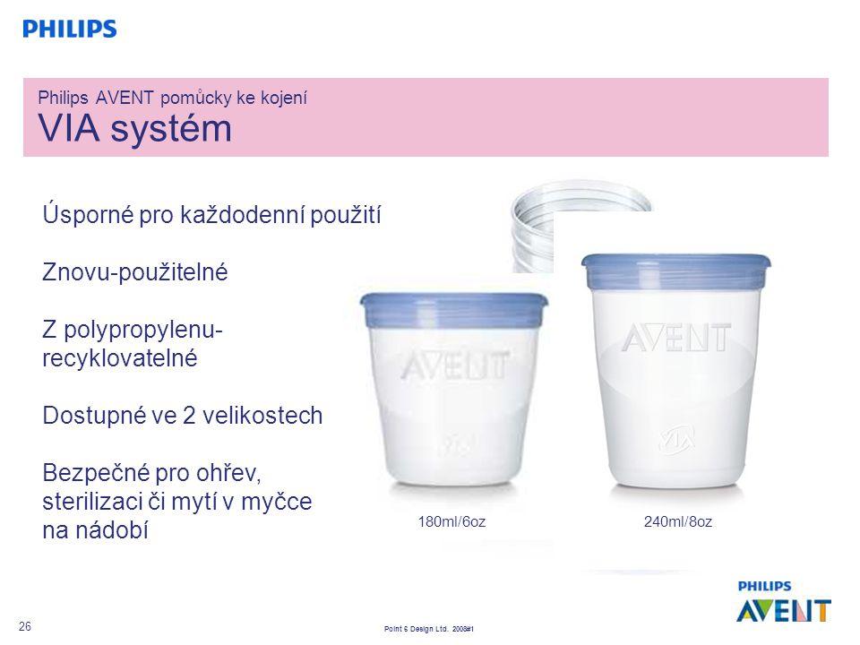 Point 6 Design Ltd. 2008#1 26 Philips AVENT pomůcky ke kojení VIA systém Úsporné pro každodenní použití Znovu-použitelné Z polypropylenu- recyklovatel
