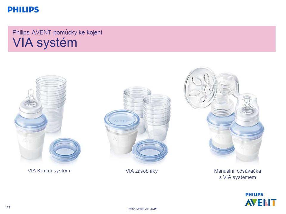 Point 6 Design Ltd. 2008#1 27 Philips AVENT pomůcky ke kojení VIA systém VIA zásobníky VIA Krmící systém Manuální odsávačka s VIA systémem