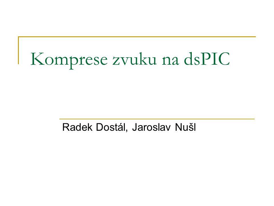 Komprese zvuku na dsPIC Radek Dostál, Jaroslav Nušl