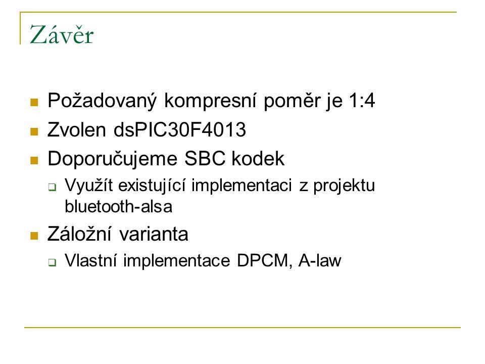 Závěr Požadovaný kompresní poměr je 1:4 Zvolen dsPIC30F4013 Doporučujeme SBC kodek  Využít existující implementaci z projektu bluetooth-alsa Záložní