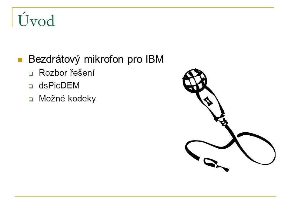 Úvod Bezdrátový mikrofon pro IBM  Rozbor řešení  dsPicDEM  Možné kodeky