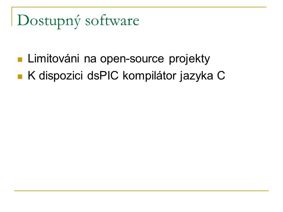 Dostupný software Limitováni na open-source projekty K dispozici dsPIC kompilátor jazyka C