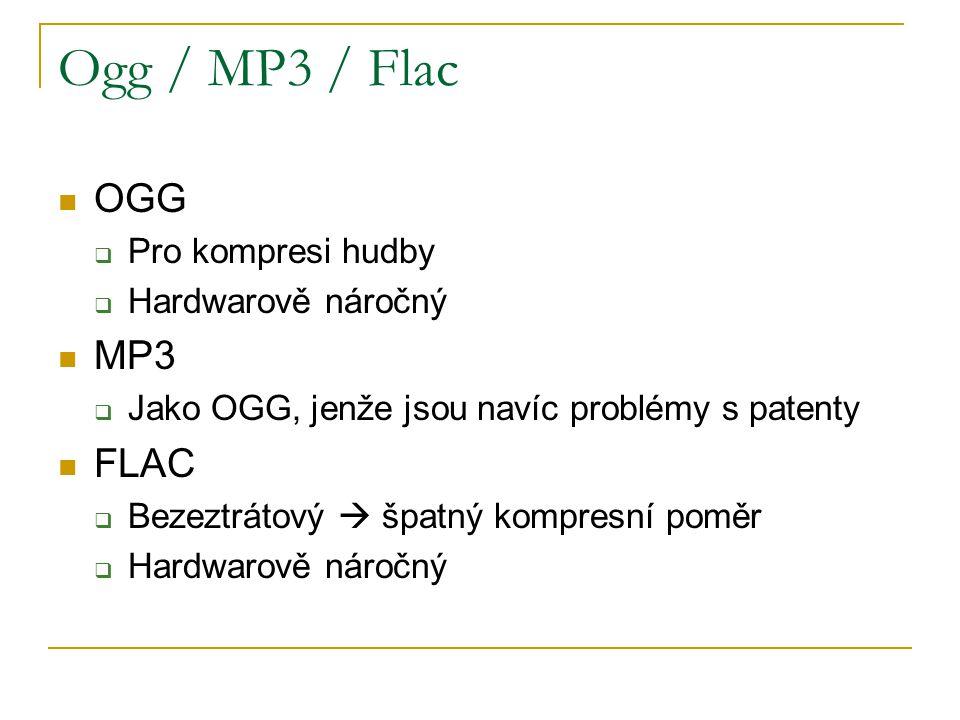 Ogg / MP3 / Flac OGG  Pro kompresi hudby  Hardwarově náročný MP3  Jako OGG, jenže jsou navíc problémy s patenty FLAC  Bezeztrátový  špatný kompre