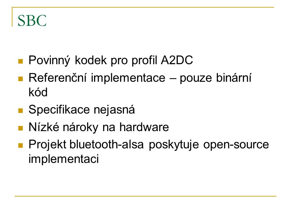 SBC Povinný kodek pro profil A2DC Referenční implementace – pouze binární kód Specifikace nejasná Nízké nároky na hardware Projekt bluetooth-alsa posk