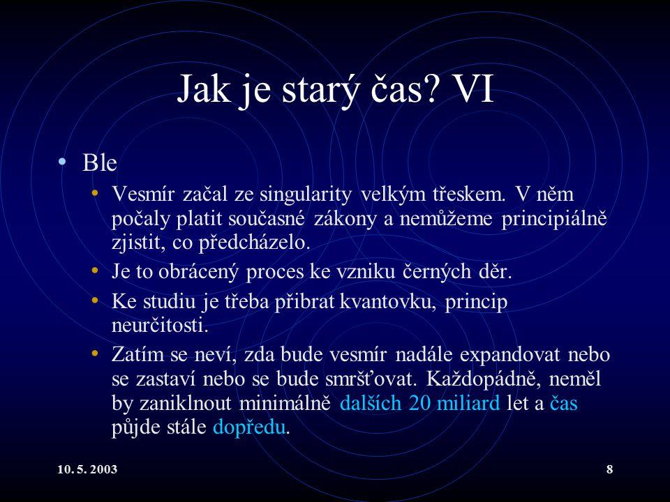 10. 5. 20038 Jak je starý čas. VI Ble Vesmír začal ze singularity velkým třeskem.