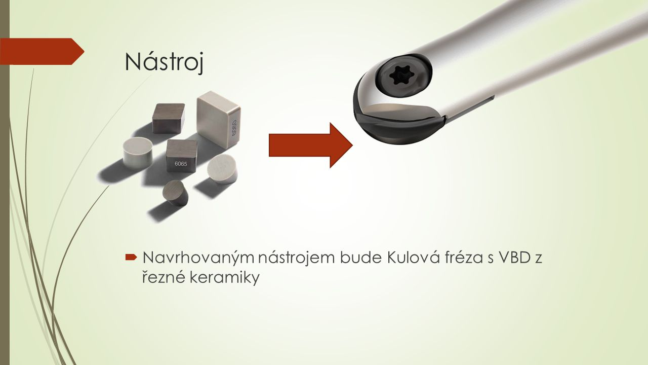Kulová fréza  Nástroj vyvinutý s příchodem CNC obráběcích strojů – především víceosých CNC frézovacích center  Použití prakticky možné pouze s použitím CNC strojů s programem vytvořeným v CAD/CAM systému  Obrábění forem, lopatek a jiných součástí složitých tvarů  Lze použít jak pro hrubovací tak dokončovací operace  Různé typy a průměry (různá řešení)