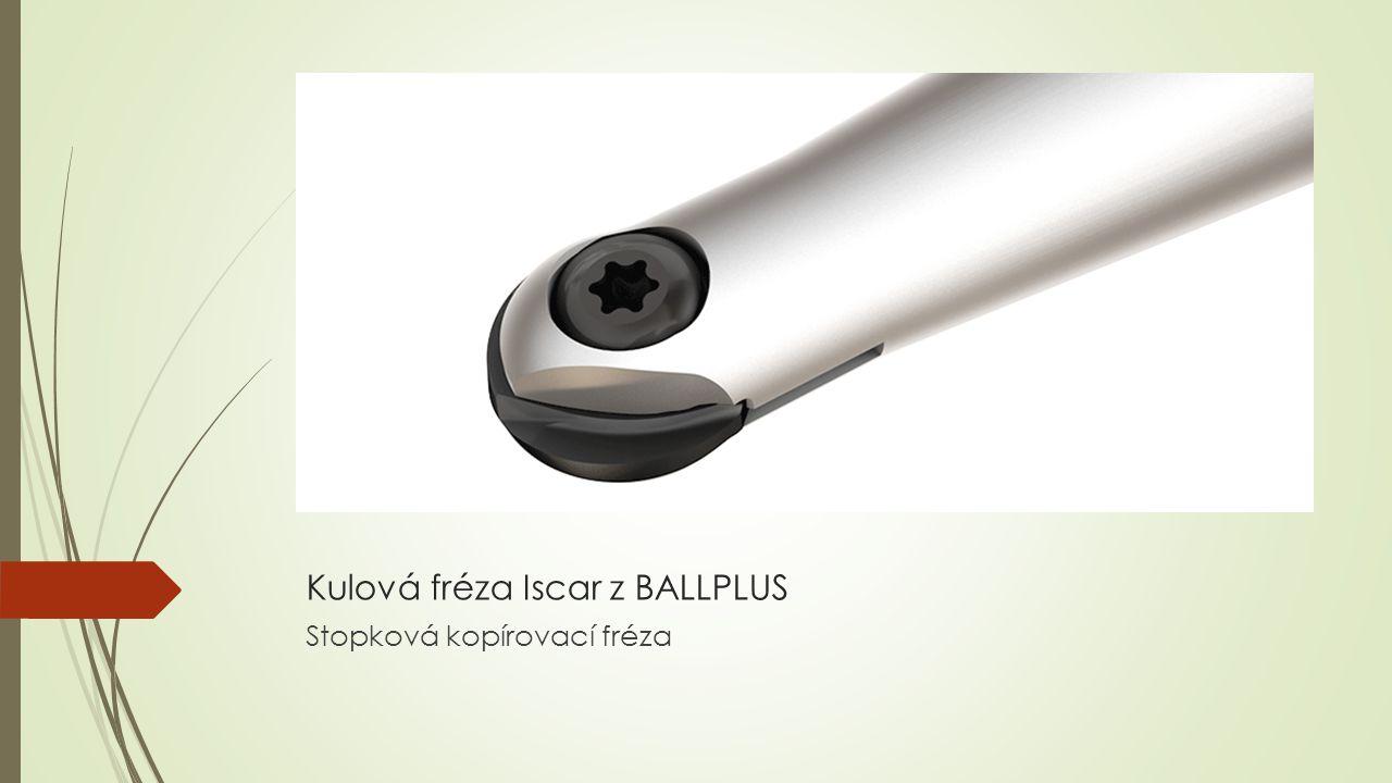 Kulová fréza Iscar z BALLPLUS Stopková kopírovací fréza