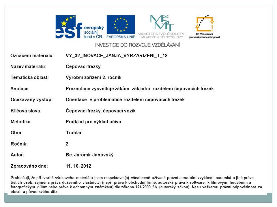 Označení materiálu: VY_32_INOVACE_JANJA_VYRZARIZENI_T_18 Název materiálu:Čepovací frézky Tematická oblast:Výrobní zařízení 2. ročník Anotace:Prezentac