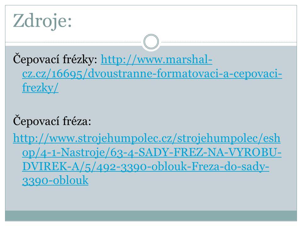 Zdroje: Čepovací frézky: http://www.marshal- cz.cz/16695/dvoustranne-formatovaci-a-cepovaci- frezky/http://www.marshal- cz.cz/16695/dvoustranne-format