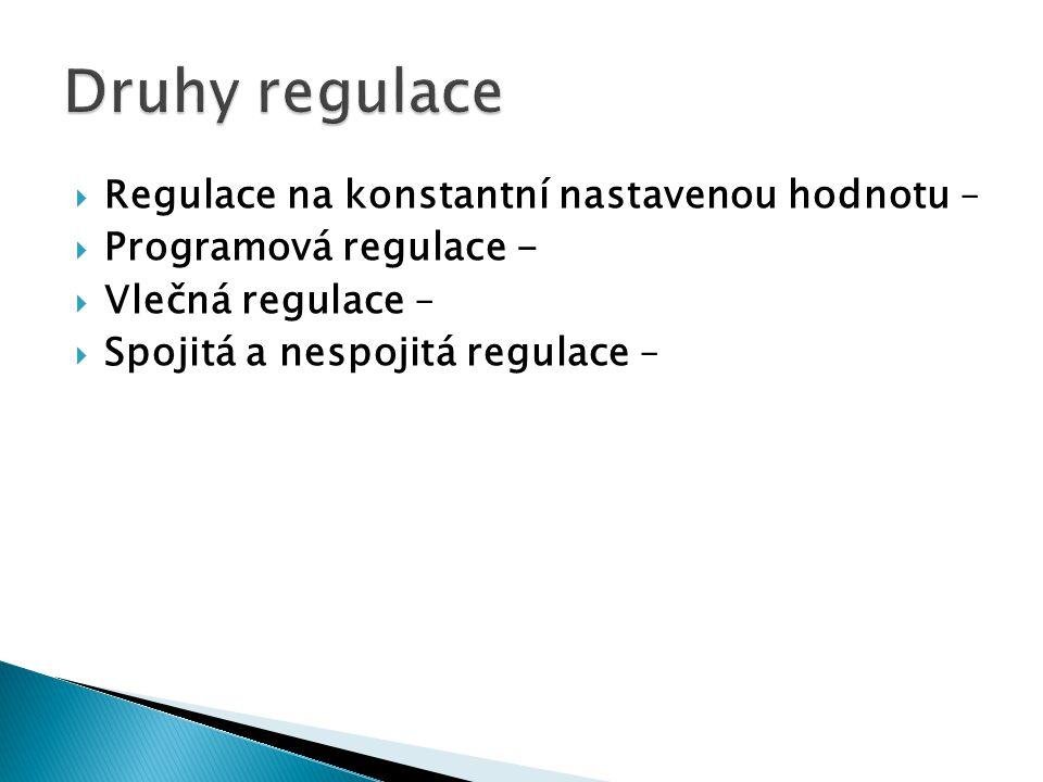  Regulace na konstantní nastavenou hodnotu –  Programová regulace -  Vlečná regulace –  Spojitá a nespojitá regulace –
