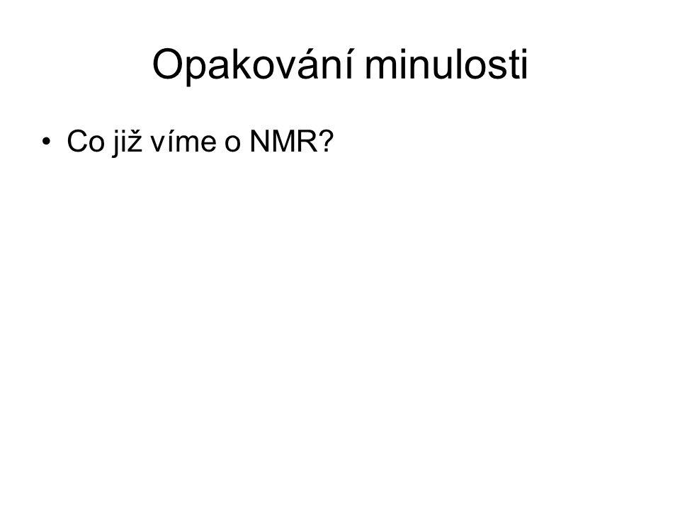 Opakování minulosti Co již víme o NMR?