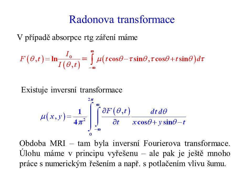Radonova transformace V případě absorpce rtg záření máme Existuje inversní transformace Obdoba MRI – tam byla inversní Fourierova transformace. Úlohu