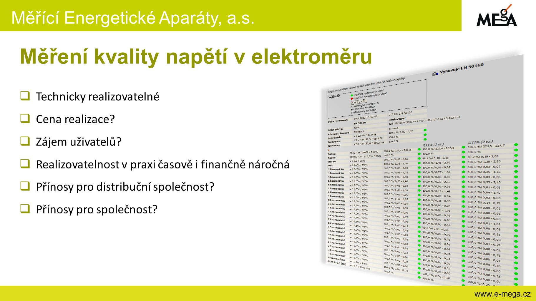 Měřící Energetické Aparáty, a.s. www.e-mega.cz Měření kvality napětí v elektroměru  Technicky realizovatelné  Cena realizace?  Zájem uživatelů?  R