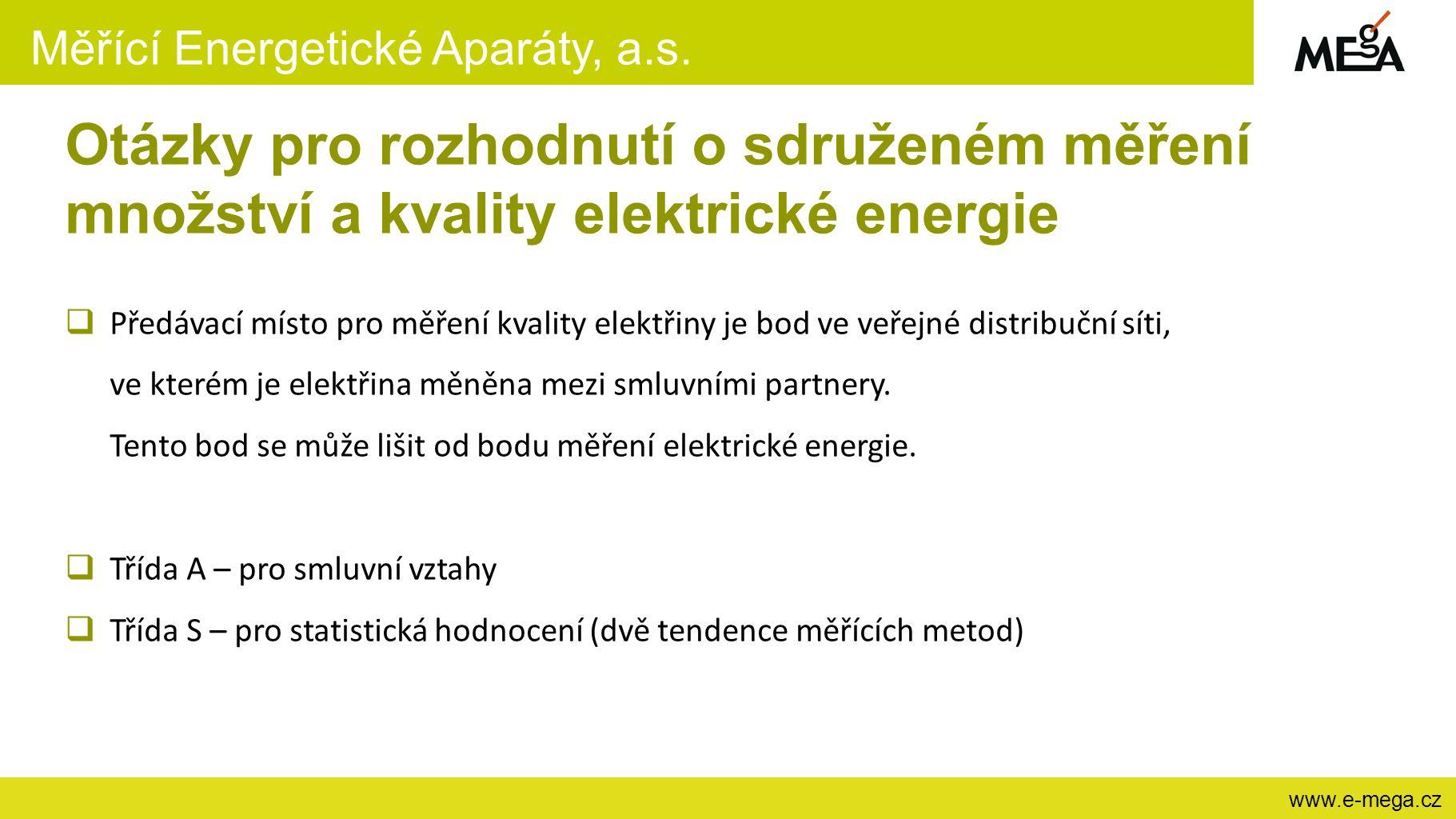 Měřící Energetické Aparáty, a.s. www.e-mega.cz Otázky pro rozhodnutí o sdruženém měření množství a kvality elektrické energie  Předávací místo pro mě