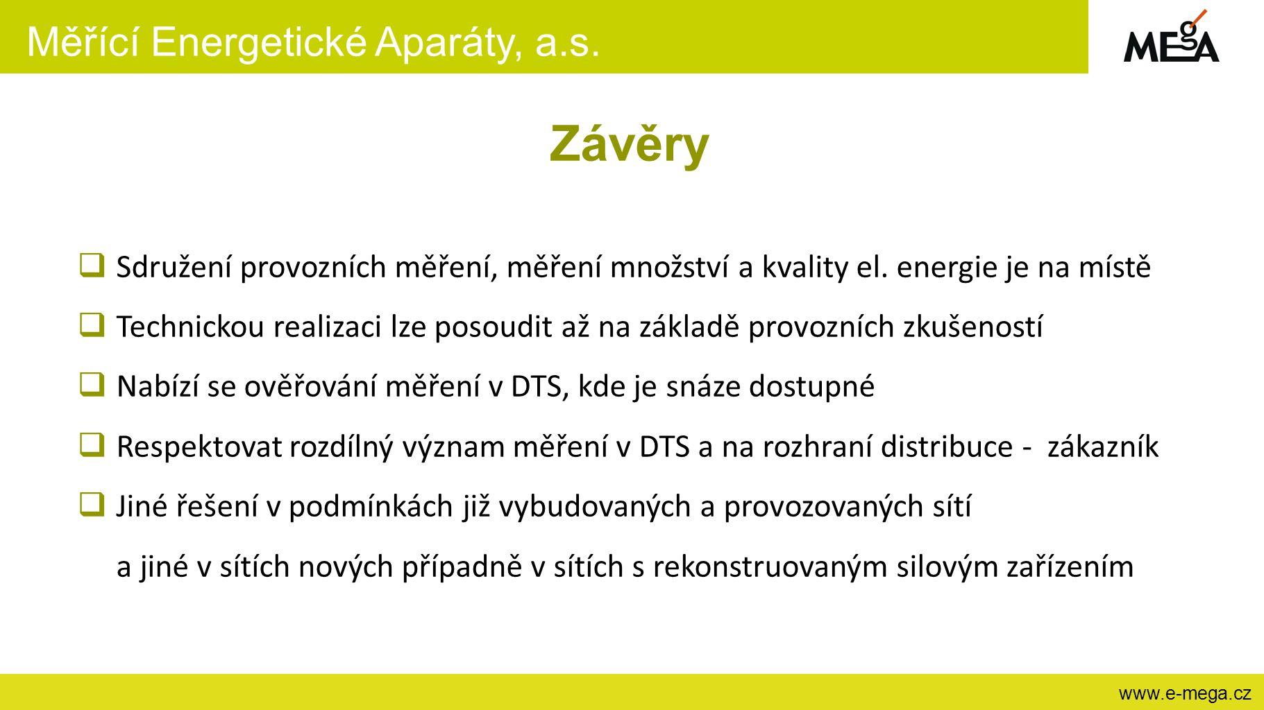 Měřící Energetické Aparáty, a.s. www.e-mega.cz Závěry  Sdružení provozních měření, měření množství a kvality el. energie je na místě  Technickou rea