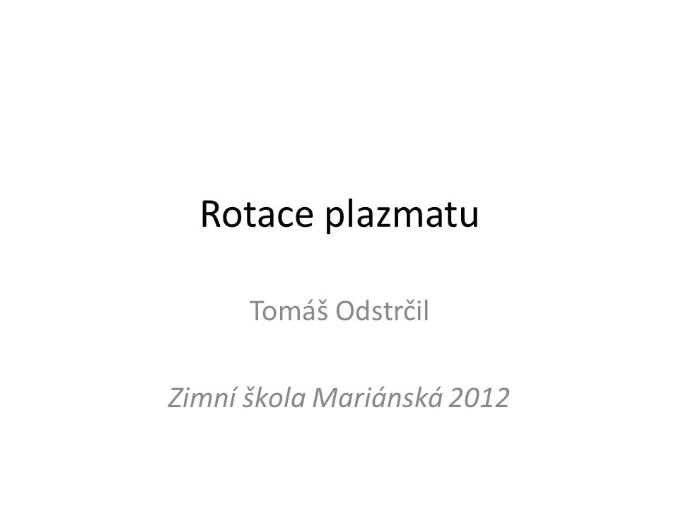 Rotace plazmatu Tomáš Odstrčil Zimní škola Mariánská 2012