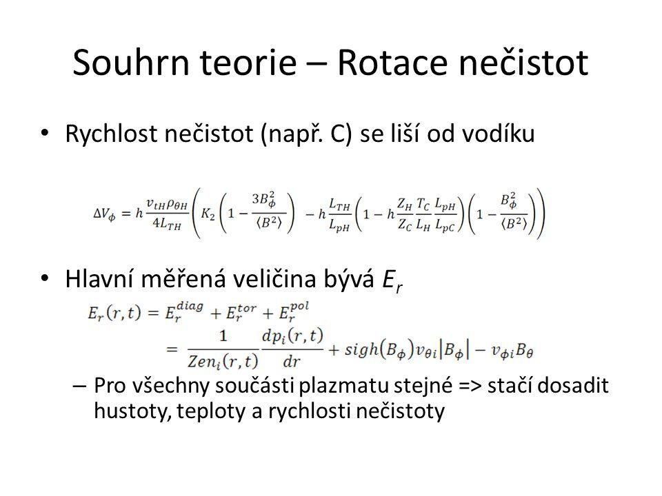 Souhrn teorie – Rotace nečistot Rychlost nečistot (např. C) se liší od vodíku Hlavní měřená veličina bývá E r – Pro všechny součásti plazmatu stejné =