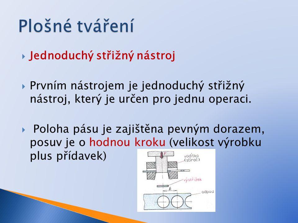  Jednoduchý střižný nástroj  Prvním nástrojem je jednoduchý střižný nástroj, který je určen pro jednu operaci.  Poloha pásu je zajištěna pevným dor