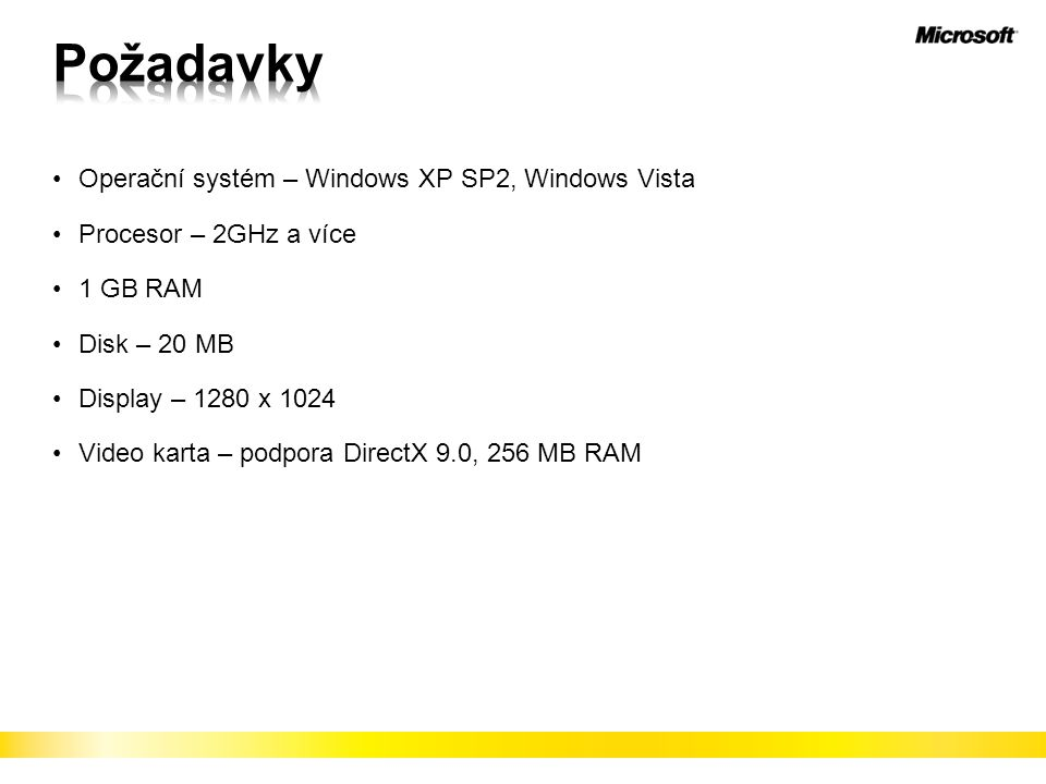 Operační systém – Windows XP SP2, Windows Vista Procesor – 2GHz a více 1 GB RAM Disk – 20 MB Display – 1280 x 1024 Video karta – podpora DirectX 9.0,