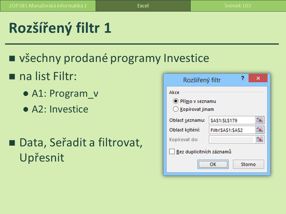 Rozšířený filtr 1 všechny prodané programy Investice na list Filtr: A1: Program_v A2: Investice Data, Seřadit a filtrovat, Upřesnit ExcelSnímek 1032OP381 Manažerská informatika 1