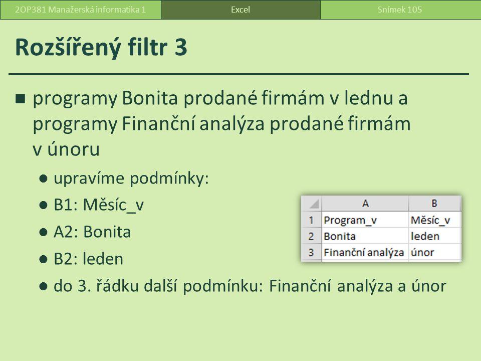 Rozšířený filtr 3 programy Bonita prodané firmám v lednu a programy Finanční analýza prodané firmám v únoru upravíme podmínky: B1: Měsíc_v A2: Bonita B2: leden do 3.