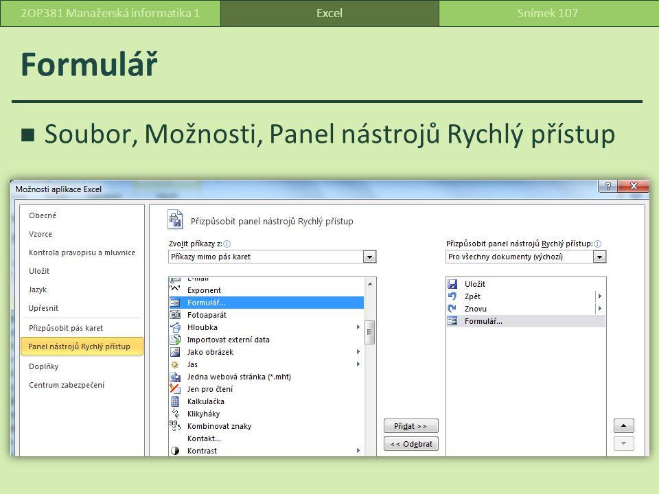 Formulář Soubor, Možnosti, Panel nástrojů Rychlý přístup ExcelSnímek 1072OP381 Manažerská informatika 1