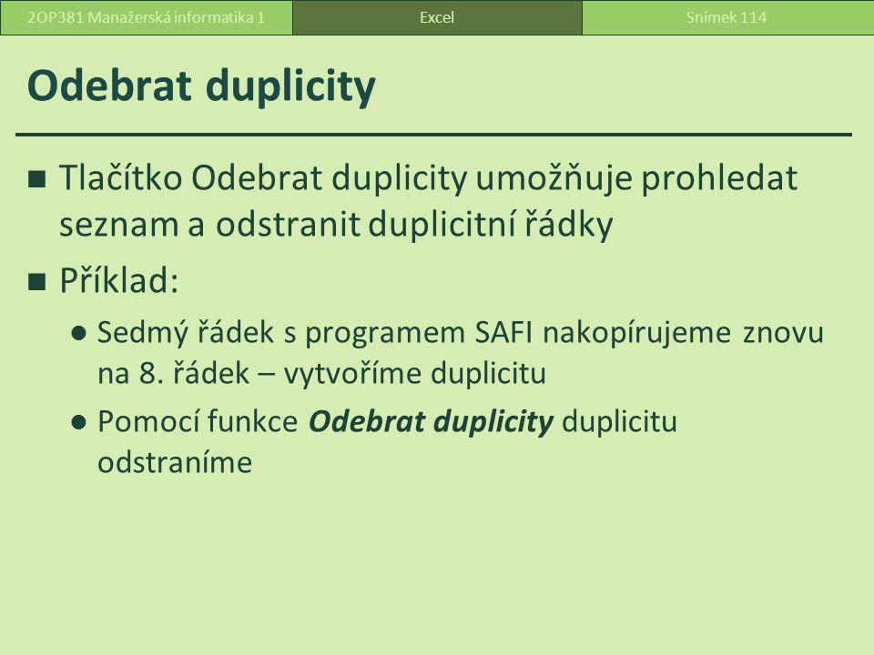 Odebrat duplicity Tlačítko Odebrat duplicity umožňuje prohledat seznam a odstranit duplicitní řádky Příklad: Sedmý řádek s programem SAFI nakopírujeme znovu na 8.