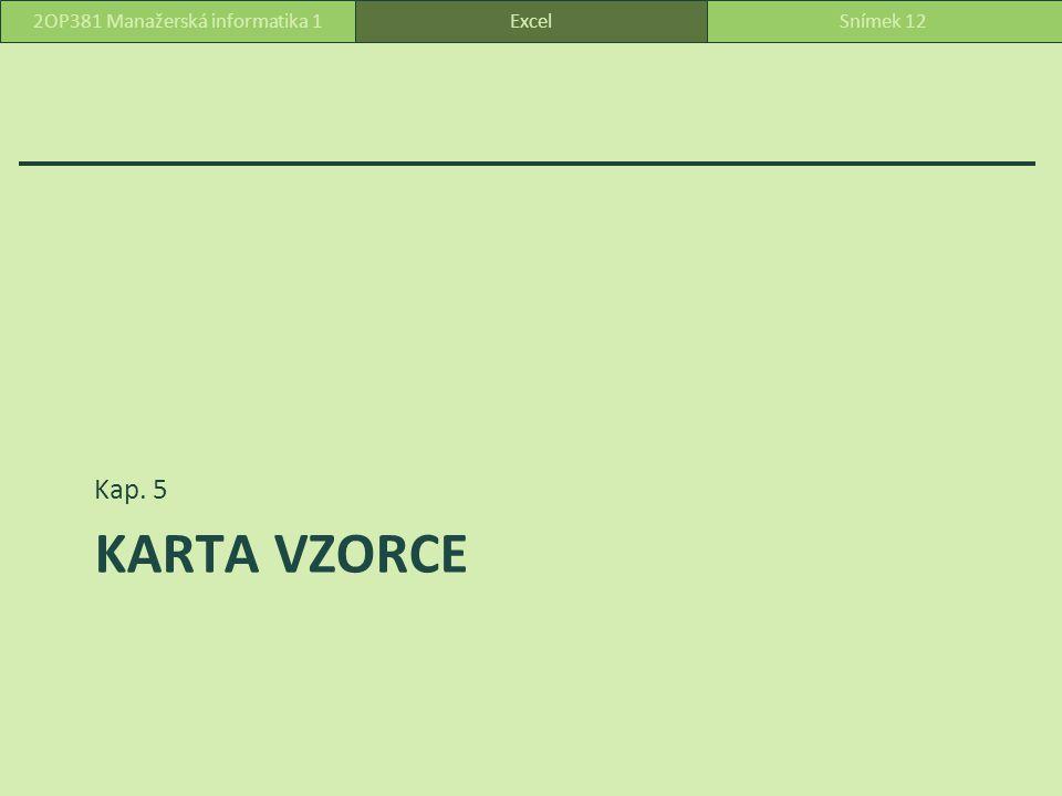 KARTA VZORCE Kap. 5 ExcelSnímek 122OP381 Manažerská informatika 1