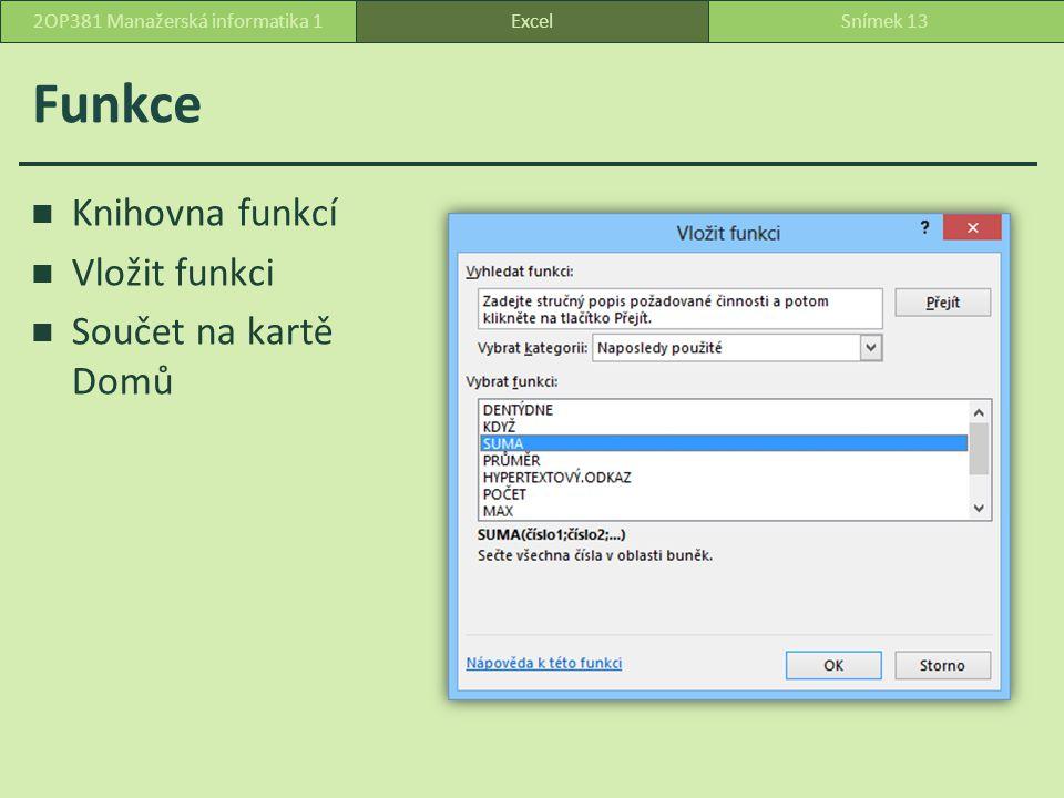 Funkce Knihovna funkcí Vložit funkci Součet na kartě Domů ExcelSnímek 132OP381 Manažerská informatika 1