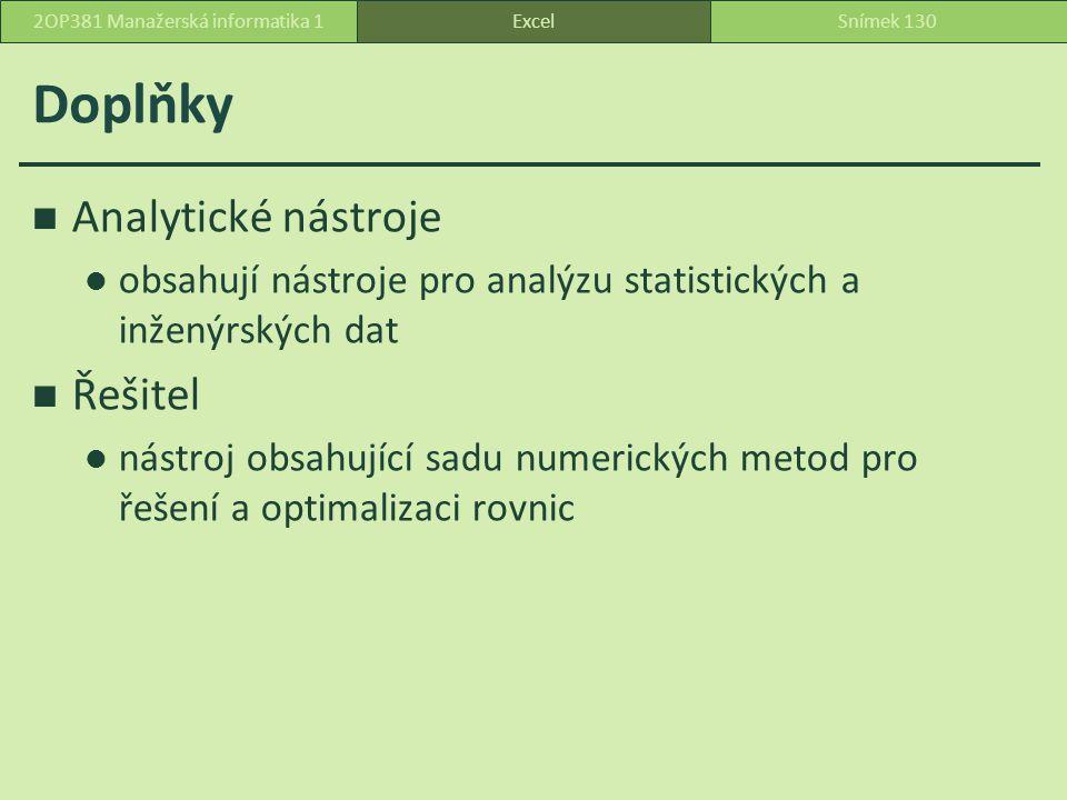 Doplňky Analytické nástroje obsahují nástroje pro analýzu statistických a inženýrských dat Řešitel nástroj obsahující sadu numerických metod pro řešení a optimalizaci rovnic ExcelSnímek 1302OP381 Manažerská informatika 1