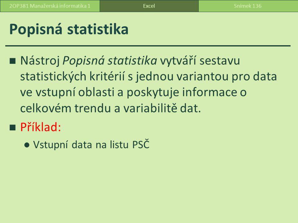 Popisná statistika Nástroj Popisná statistika vytváří sestavu statistických kritérií s jednou variantou pro data ve vstupní oblasti a poskytuje informace o celkovém trendu a variabilitě dat.