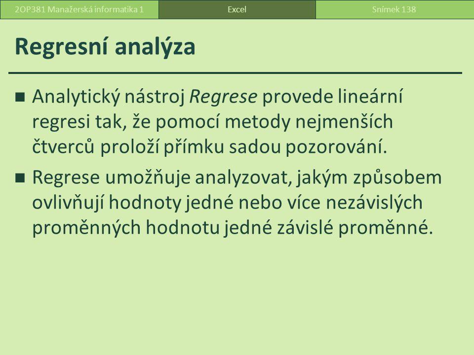 Regresní analýza Analytický nástroj Regrese provede lineární regresi tak, že pomocí metody nejmenších čtverců proloží přímku sadou pozorování.