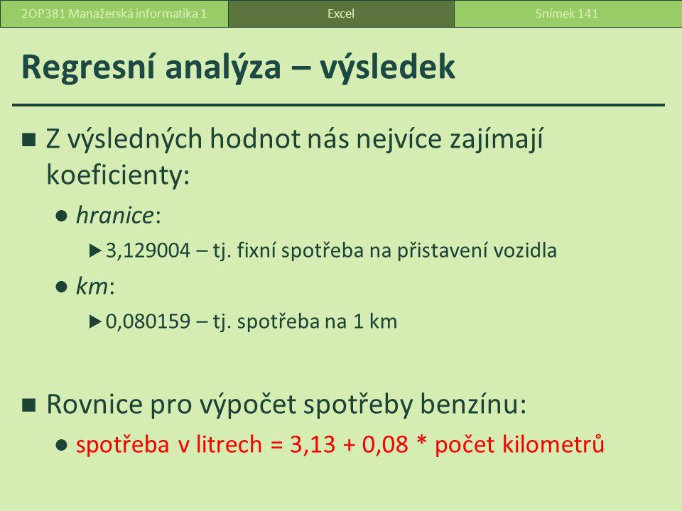 Regresní analýza – výsledek Z výsledných hodnot nás nejvíce zajímají koeficienty: hranice:  3,129004 – tj.