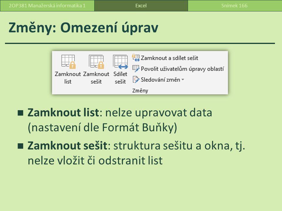 Změny: Omezení úprav ExcelSnímek 1662OP381 Manažerská informatika 1 Zamknout list: nelze upravovat data (nastavení dle Formát Buňky) Zamknout sešit: struktura sešitu a okna, tj.