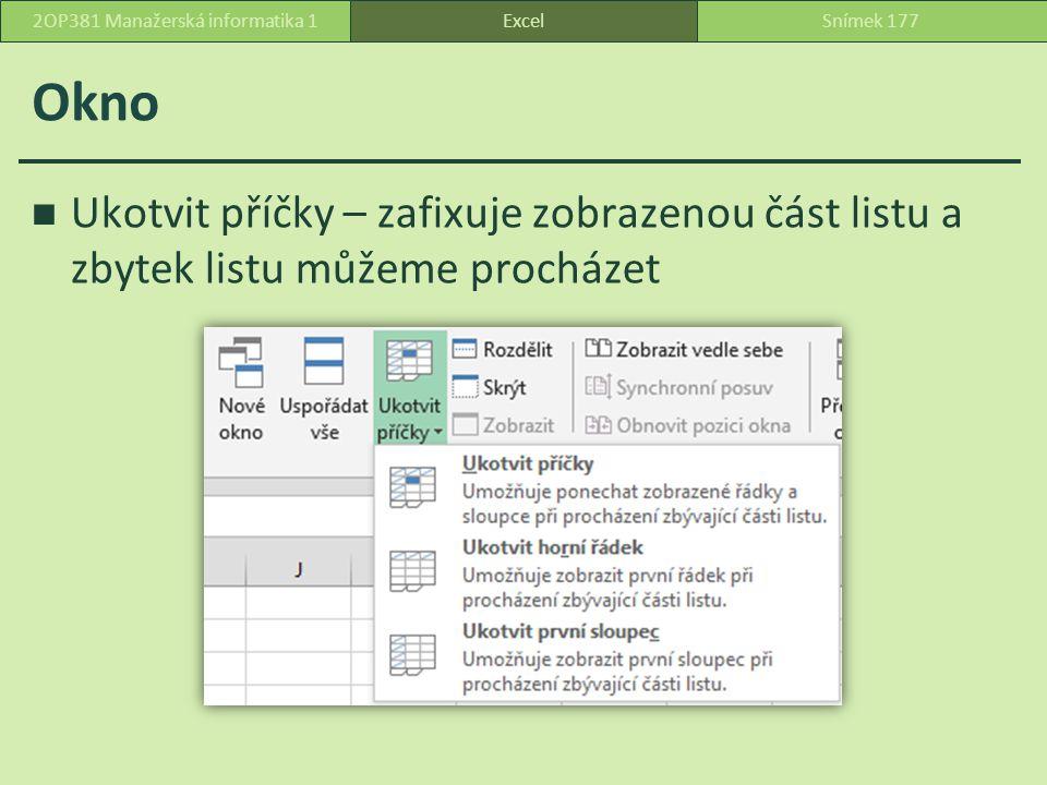 Okno Ukotvit příčky – zafixuje zobrazenou část listu a zbytek listu můžeme procházet ExcelSnímek 1772OP381 Manažerská informatika 1