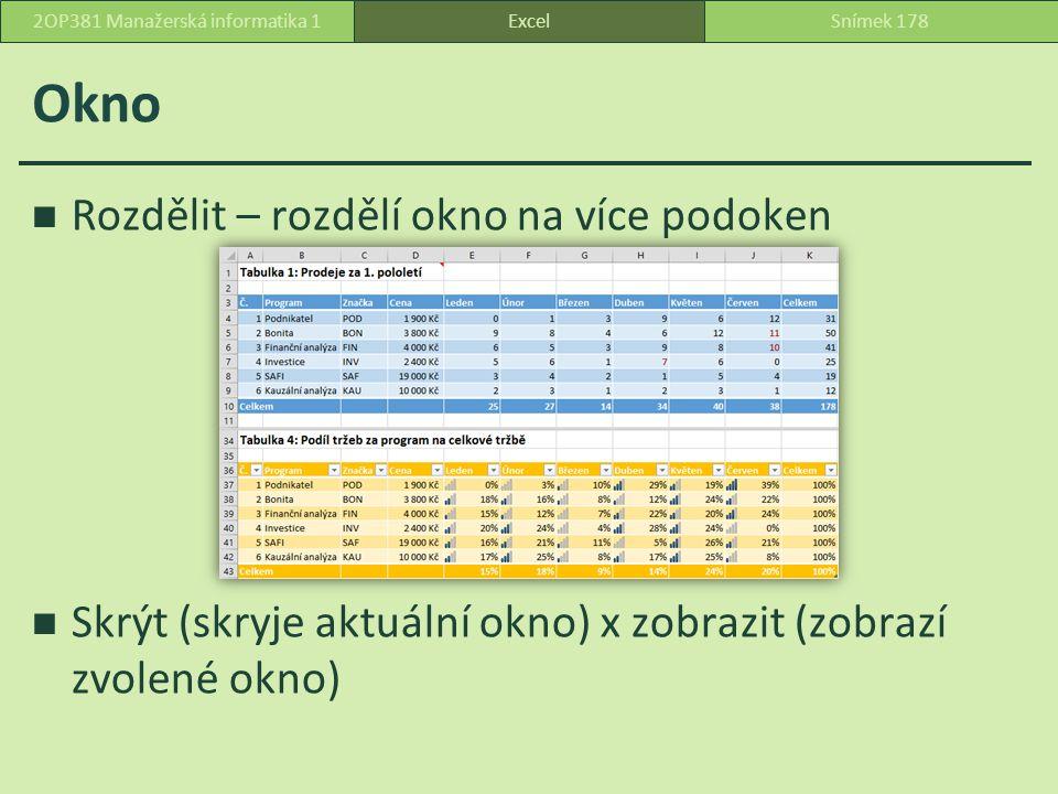 Okno Rozdělit – rozdělí okno na více podoken Skrýt (skryje aktuální okno) x zobrazit (zobrazí zvolené okno) ExcelSnímek 1782OP381 Manažerská informatika 1