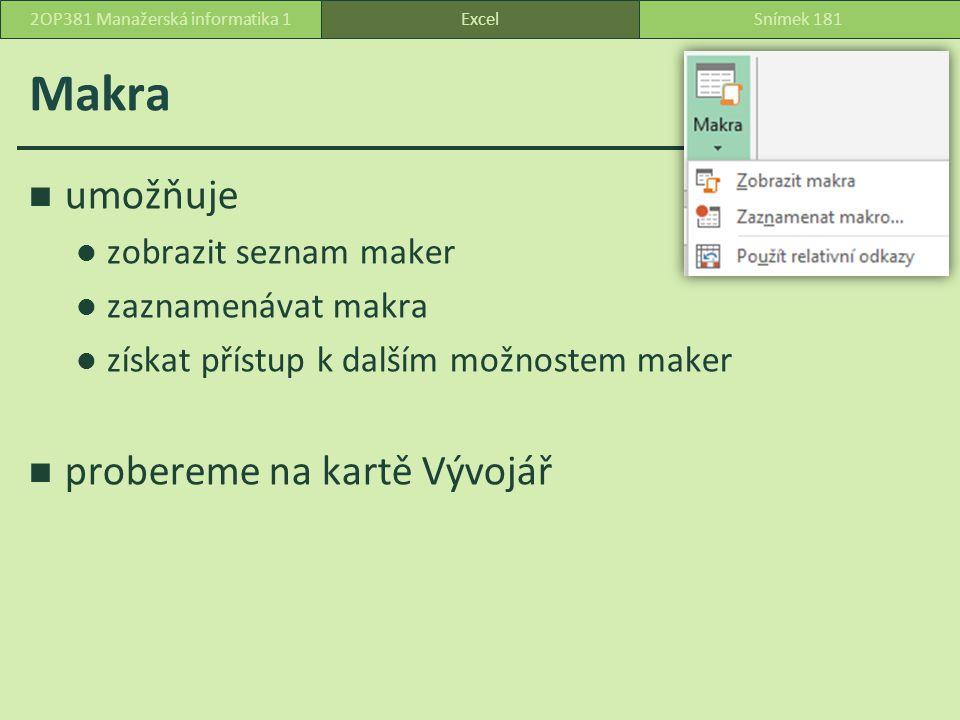 Makra umožňuje zobrazit seznam maker zaznamenávat makra získat přístup k dalším možnostem maker probereme na kartě Vývojář ExcelSnímek 1812OP381 Manažerská informatika 1