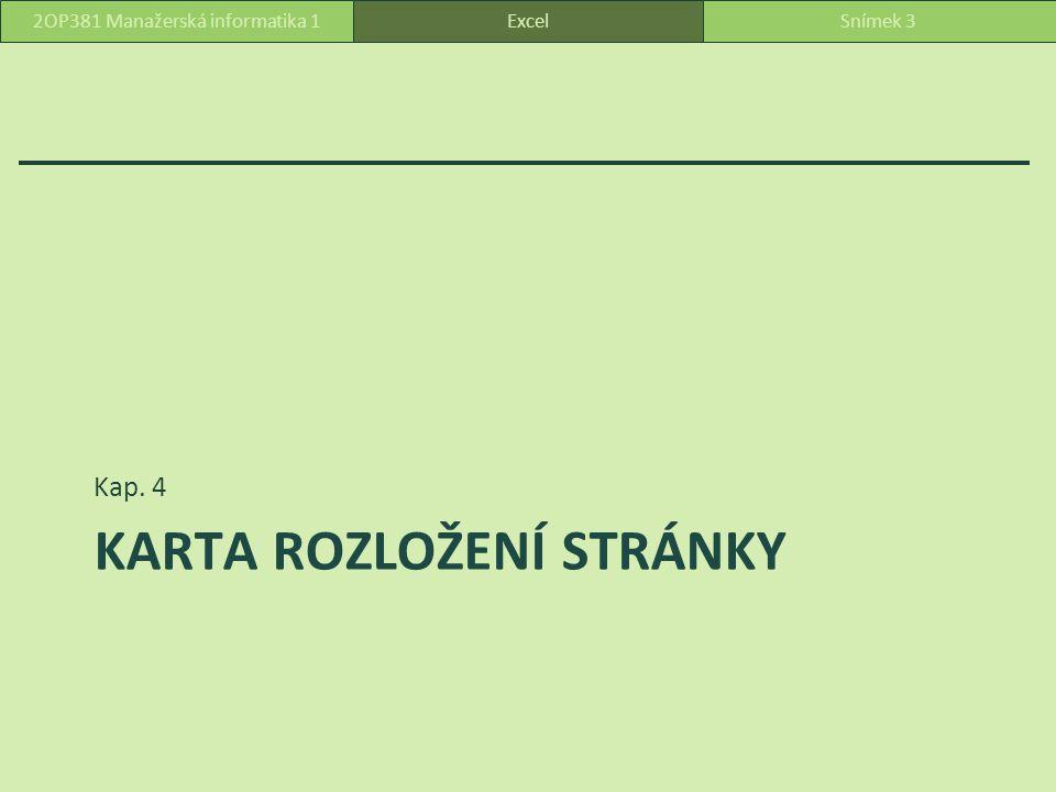 KARTA ROZLOŽENÍ STRÁNKY Kap. 4 ExcelSnímek 32OP381 Manažerská informatika 1