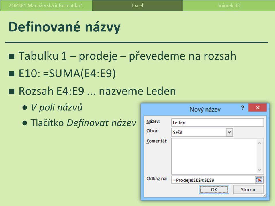 Definované názvy Tabulku 1 – prodeje – převedeme na rozsah E10: =SUMA(E4:E9) Rozsah E4:E9...